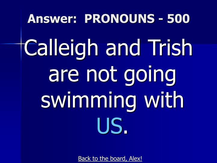 Answer:  PRONOUNS - 500