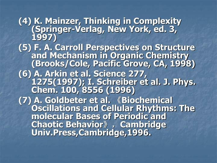 (4) K. Mainzer, Thinking in Complexity (Springer-Verlag, New York, ed. 3, 1997)