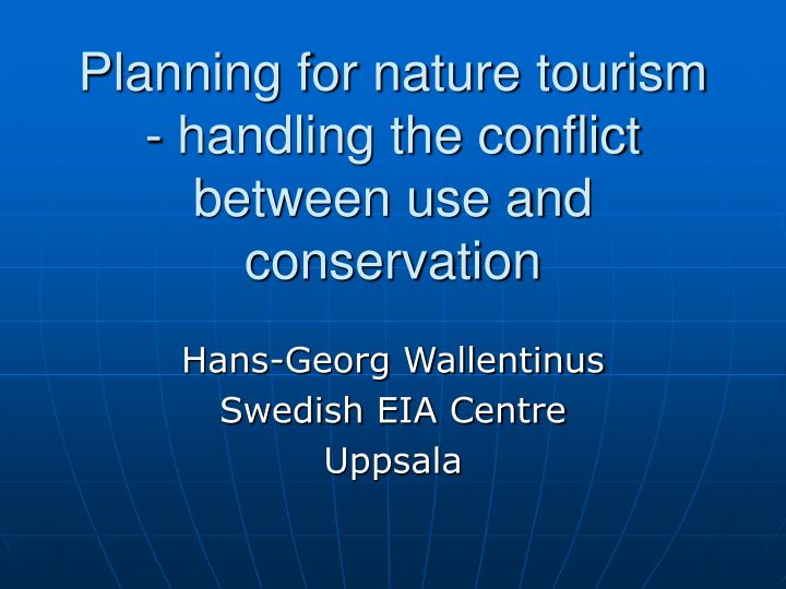 Planning for nature tourism handling the conflict between use and conservation