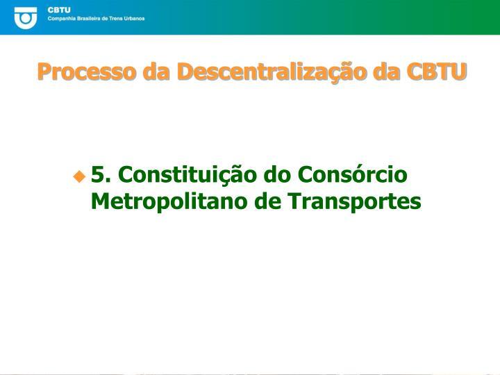 5. Constituição do Consórcio Metropolitano de Transportes