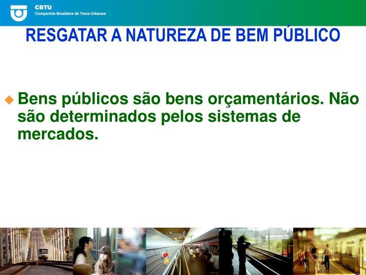 Bens públicos são bens orçamentários. Não são determinados pelos sistemas de mercados.