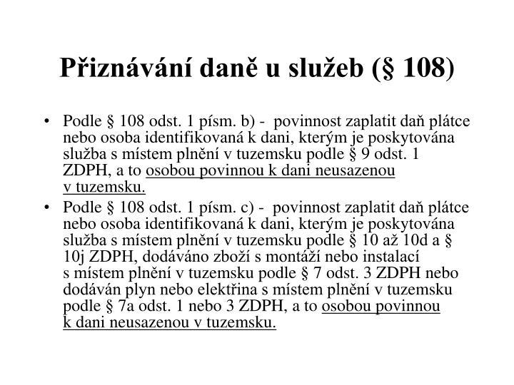 Přiznávání daně u služeb (§ 108)