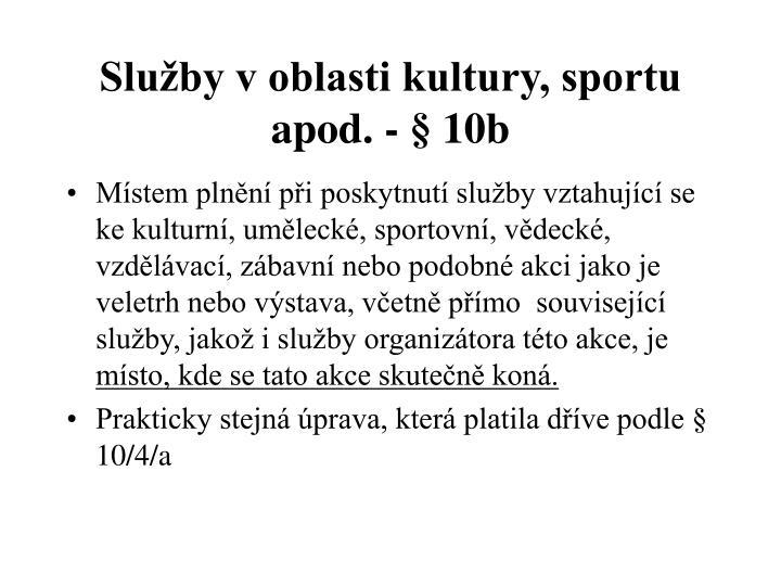 Služby v oblasti kultury, sportu apod. - § 10b