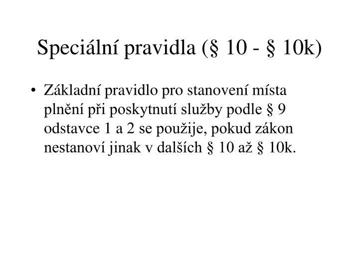 Speciální pravidla (§ 10 - § 10k)