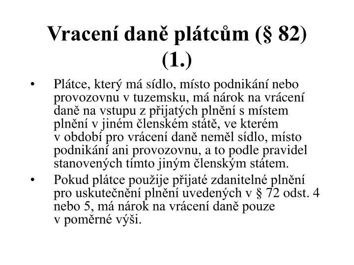 Vracení daně plátcům (§ 82) (1.)