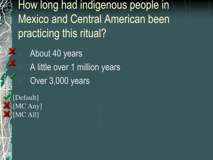 How long had indigenous people in Mexico and Central American been practicing this ritual?