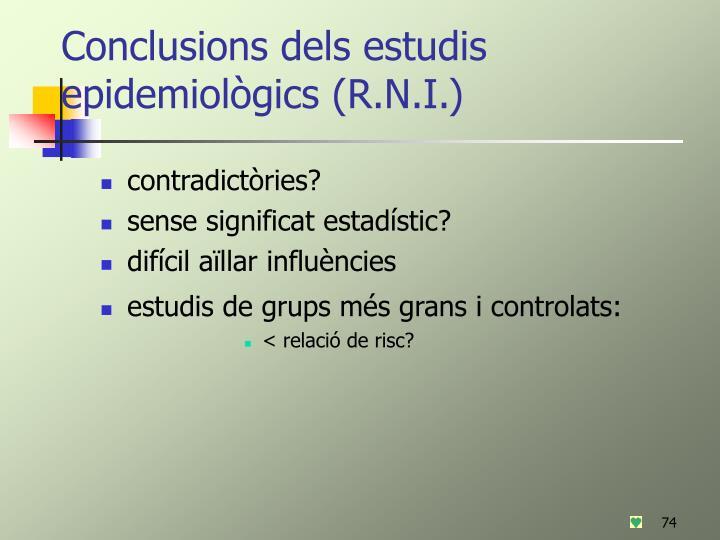 Conclusions dels estudis epidemiològics (R.N.I.)