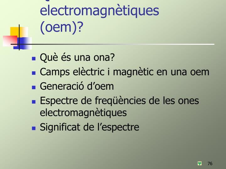 Què són les ones electromagnètiques (oem)?