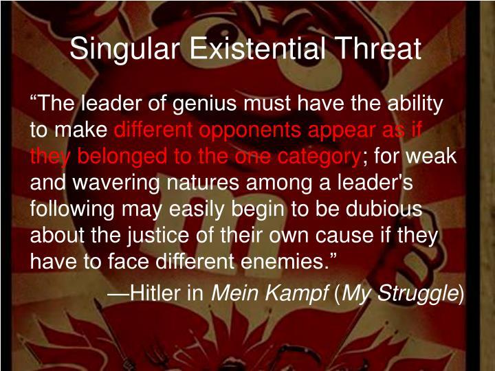 Singular Existential Threat