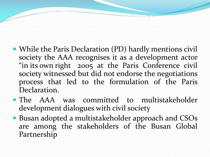 While the Paris Declaration (PD) hardly mentions civil society the AAA recognises it as a developmen...