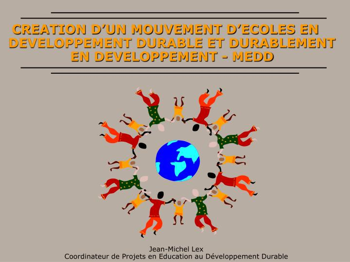 424534e92652 PPT - CREATION D UN MOUVEMENT D ECOLES EN DEVELOPPEMENT DURABLE ET ...
