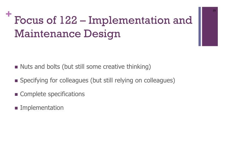Focus of 122 – Implementation and Maintenance Design
