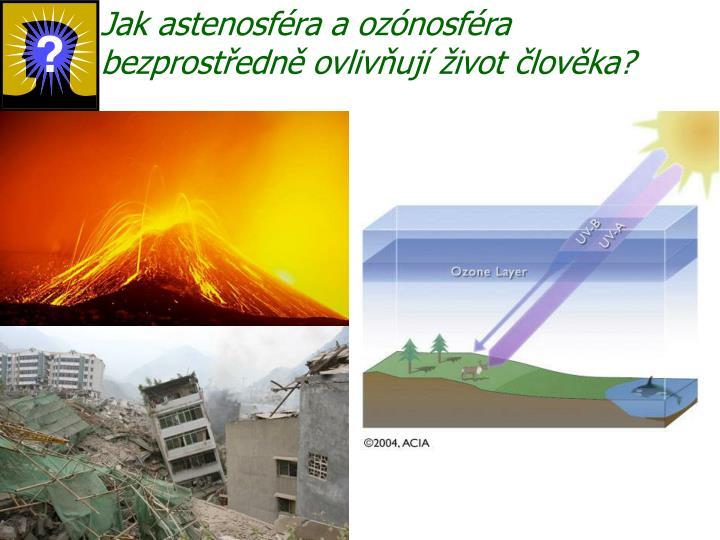 Jak astenosféra a ozónosféra bezprostředně ovlivňují život člověka?