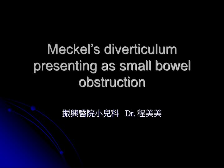 meckel s diverticulum presenting as small bowel obstruction n.