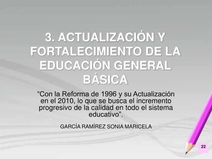 3. ACTUALIZACIÓN Y FORTALECIMIENTO DE LA EDUCACIÓN GENERAL BÁSICA