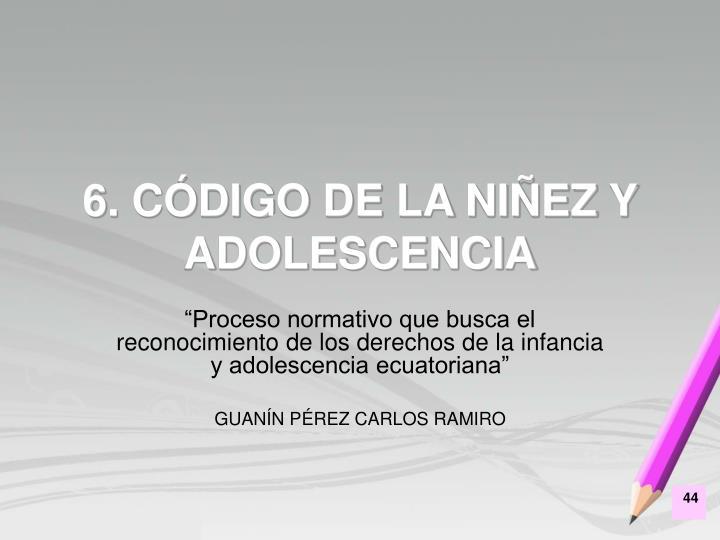 6. CÓDIGO DE LA NIÑEZ Y ADOLESCENCIA
