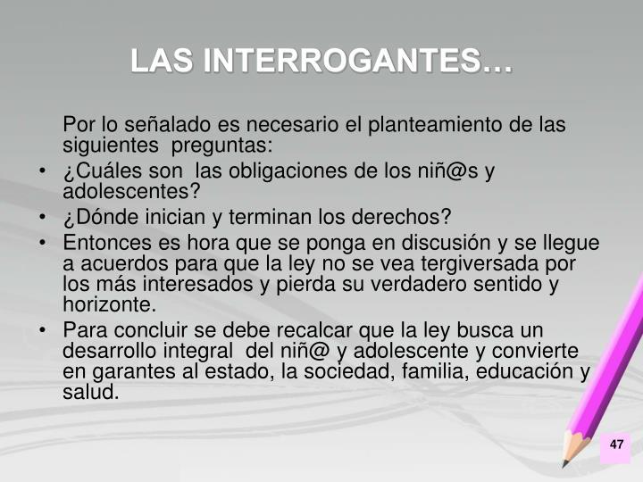 LAS INTERROGANTES…