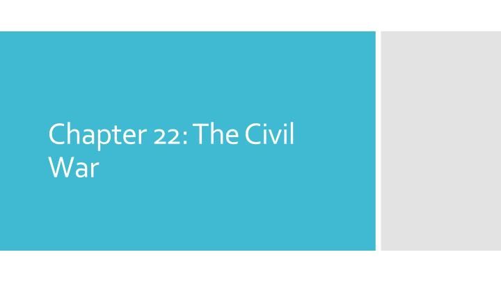 chapter 22 the civil war