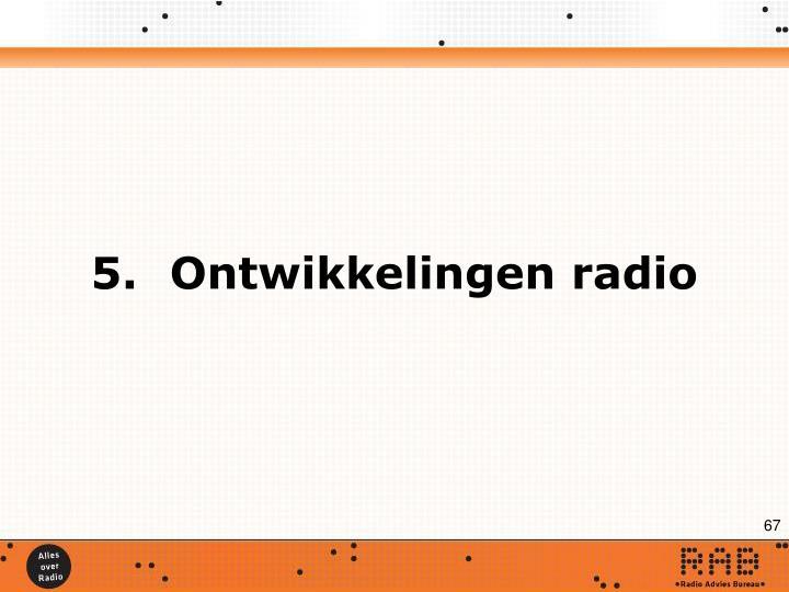 5.Ontwikkelingen radio