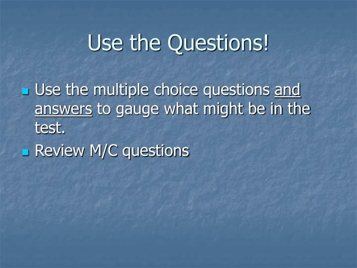 Use the Questions!