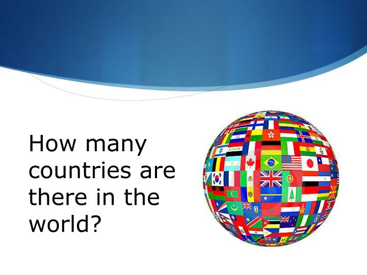 How many countries are there in the world?