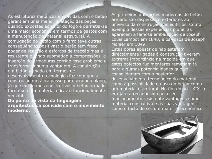 As primeiras utilizações modernas do betão armado são dispersas e exteriores ao universo da cons...