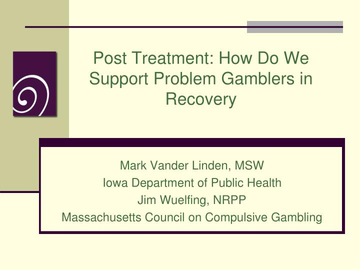 Post treatment how do we support problem gamblers in recovery