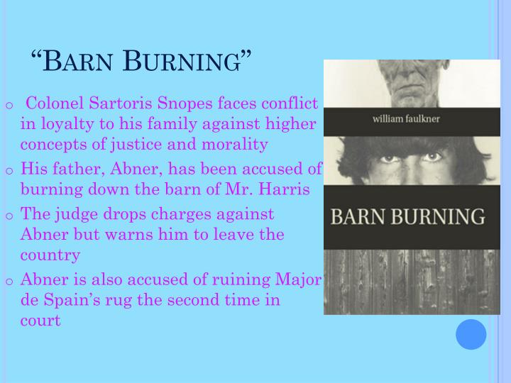 symbolism in barn burning by william faulkner Barn burning by william faulkner is a short story that explores a lot of themes in it some of the minor themes that this short story touches on.