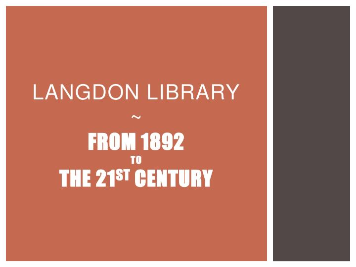 Langdon library from 1892 to the 21 st century