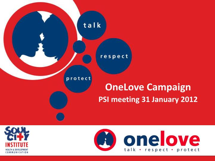 onelove campaign psi meeting 31 january 2012 n.