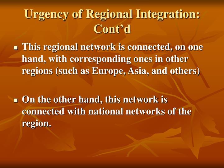 Urgency of Regional Integration: Cont'd