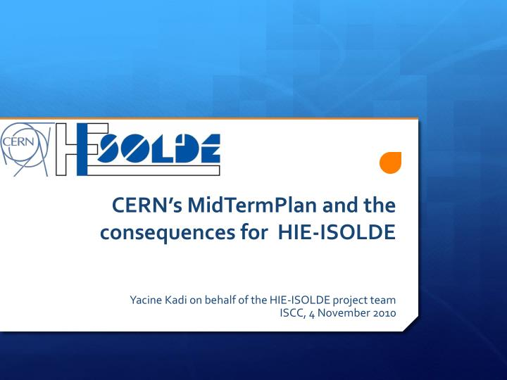 cern s midtermplan and the consequences for hie isolde