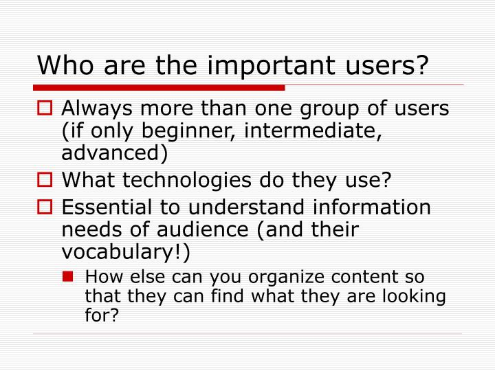 Who are the important users?