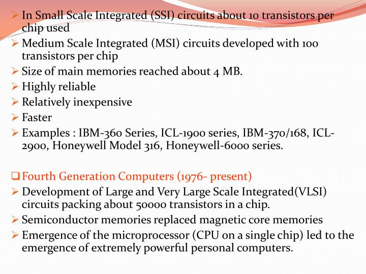 In Small Scale Integrated (SSI) circuits about 10 transistors per chip used