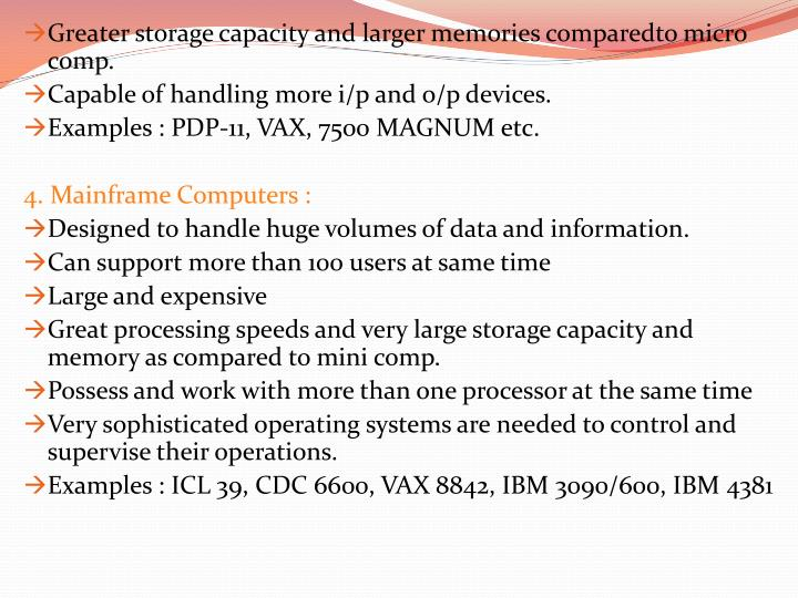 Greater storage capacity and larger memories comparedto micro comp.