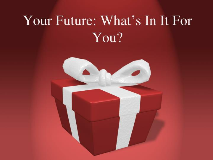 your future what s in it for you n.