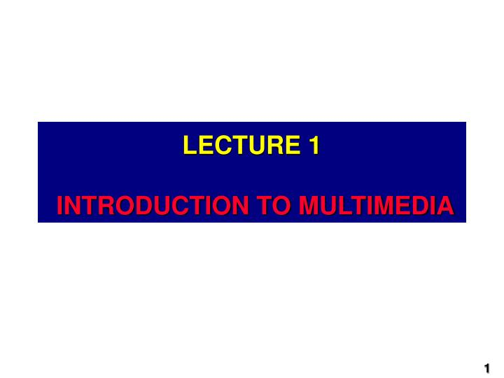 lecture 1 introduction to multimedia n.