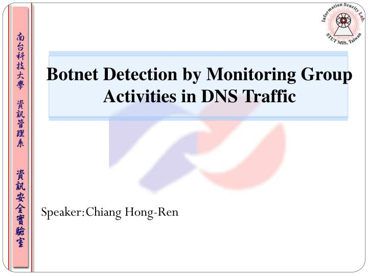 botnet detection by monitoring group activities in dns traffic n.