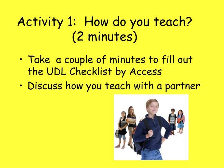 Activity 1:  How do you teach? (2 minutes)