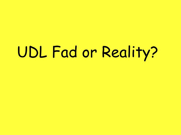 UDL Fad or Reality?