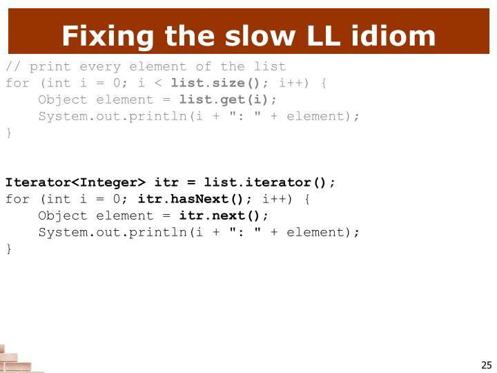 Fixing the slow LL idiom