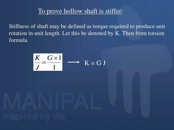 To prove hollow shaft is stiffer