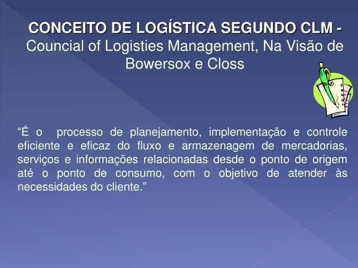 CONCEITO DE LOGÍSTICA SEGUNDO CLM -