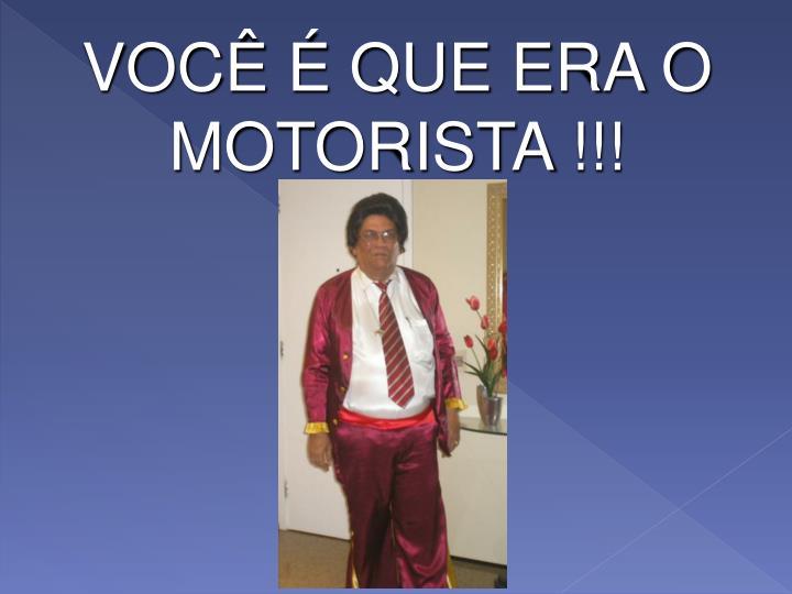 VOCÊ É QUE ERA O MOTORISTA !!!