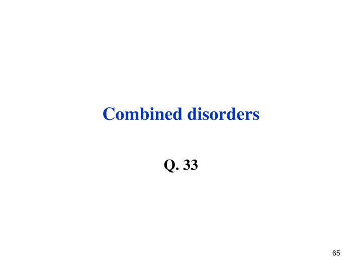 Combined disorders