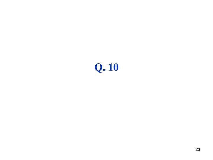 Q. 10