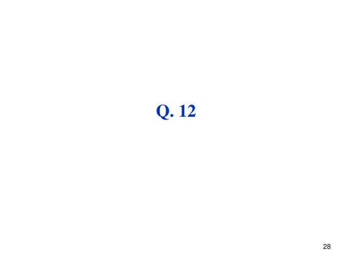 Q. 12