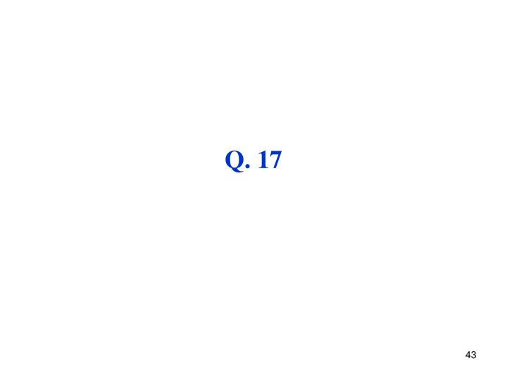 Q. 17