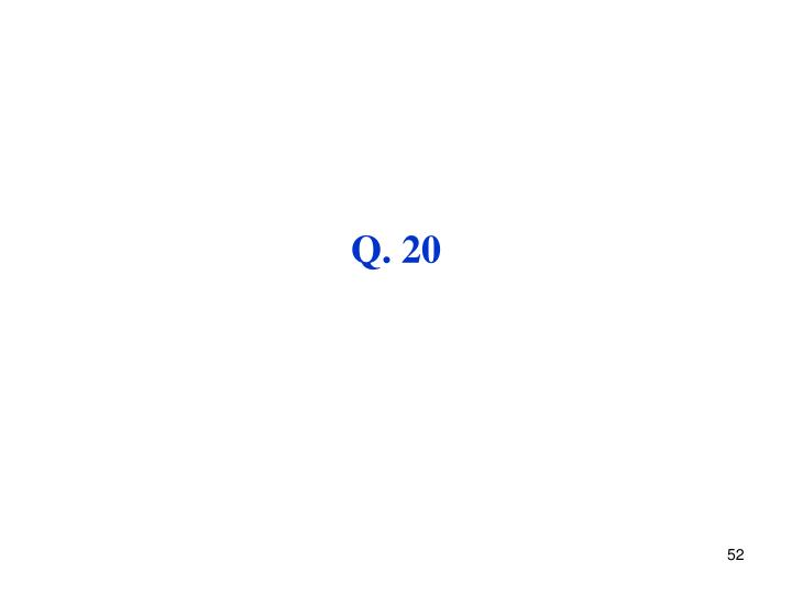 Q. 20