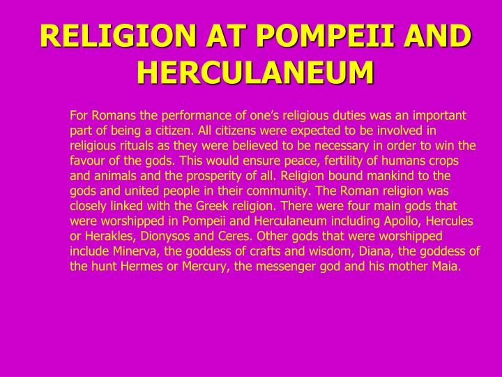 religion in pompeii and herculaneum religion essay Religion and politics historically, religion and politics have always played a very significant part in our everyday lives, dating back to the ancient pharaohs of africa to our modern day society, religion have had a profound effect on our existence as a society.